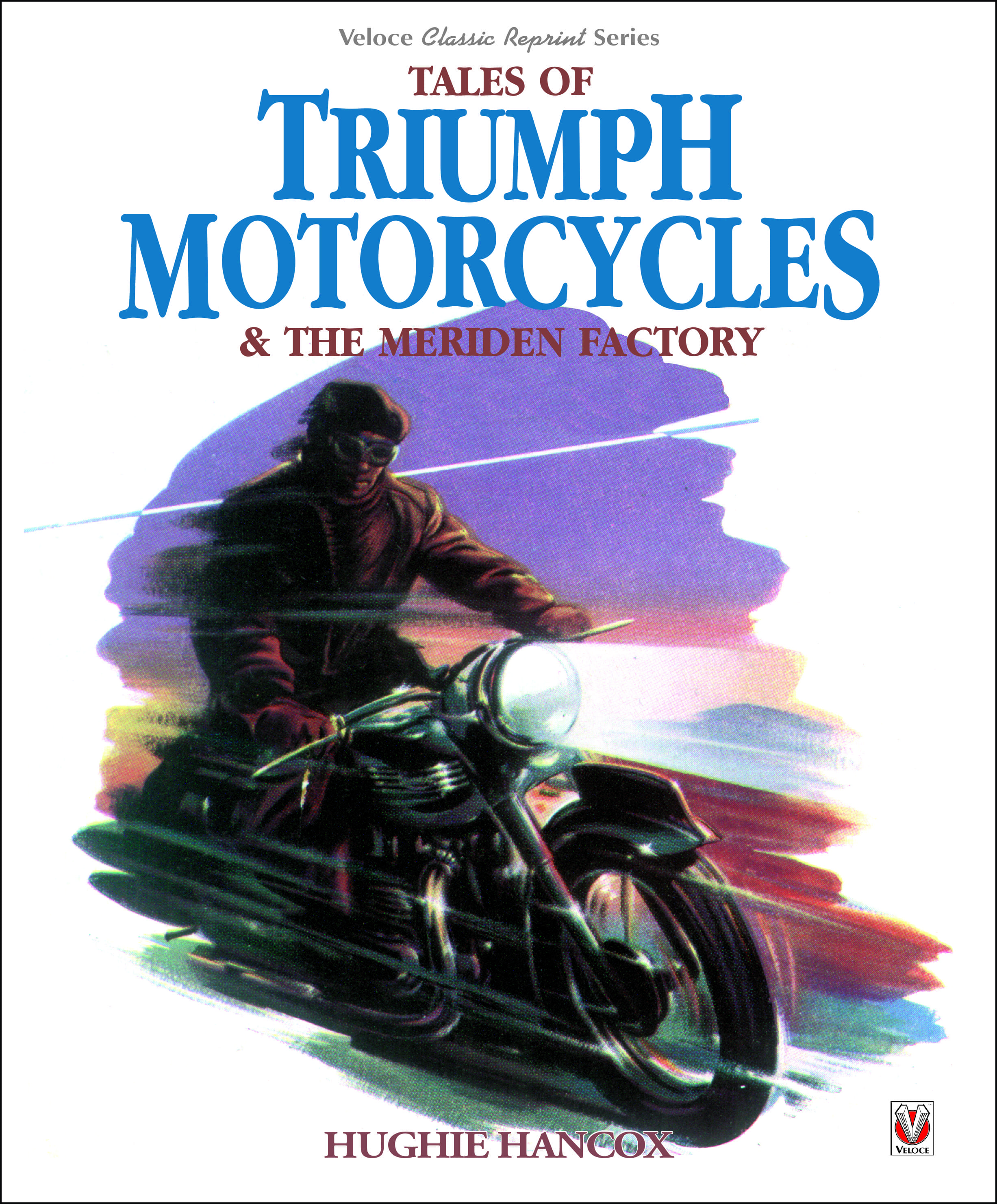 Tales of Triumph Motorcycles & the Meriden Factory – A Veloce Classic Reprint cover